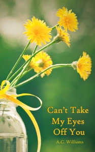 Can't Take My Eyes Off You by A.C. Williams